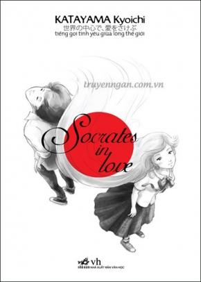 Socrates in love - Tiếng gọi tình yêu giữa lòng thế giới - Kyoichi Katayama