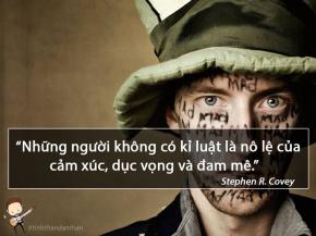 Những người không có kỷ luật là nô lệ của cảm xúc, dục vọng và đam mê